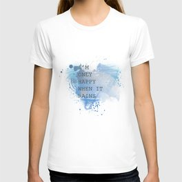 bef4be1659df4 I m Only Happy When It Rains T-shirt