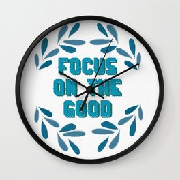 Focus on the good in life Wall Clock