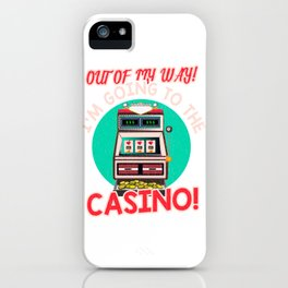 Gambling Fun Out Of My Way I'm Going to the Casino! iPhone Case
