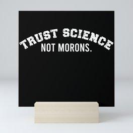 Trust Science Not Morons - Funny Science Mini Art Print
