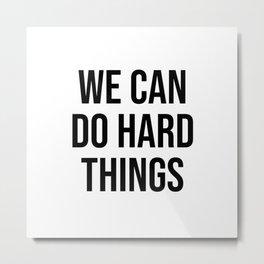 We Can Do Hard Things Metal Print