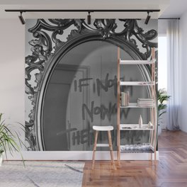 If Not Now Then When? motivational mirror on the wall black and white photography - photographs Wall Mural