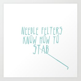 Needle Felters Know How To Stab Art Print