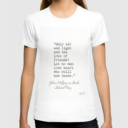 Johann Wolfgang von Goethe. Only air and light and the love of friends. T-shirt