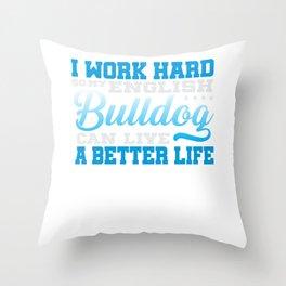 I Work Hard So My English Bulldog Throw Pillow