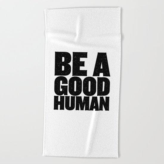 Be A Good Human Beach Towel