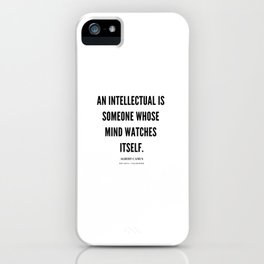 Albert Camus Quote | An Intellectual Is Someone Whose Mind Watches ItSelf iPhone Case