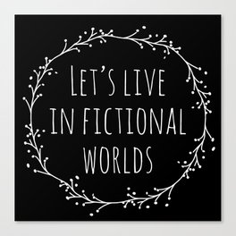 Let's Live in Fictional Worlds - Inverted Canvas Print