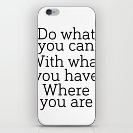 Do what you can, with what you have, where you are, Digital Art,Inspirational Print,Typography Poste iPhone Skin