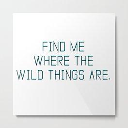 Wild Things Are. Metal Print