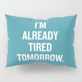 I'm already tired tomorrow. Pillow Sham