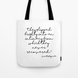 Slipped briskly into an intimacy - Fitzgerald quote Tote Bag