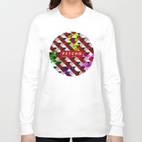 psycho Long Sleeve T-shirts featuring PSYCHO by Tia Hank