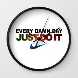 every damn day just do it Wall Clock