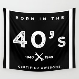 Born in the 40's. Certified Awesome Wall Tapestry