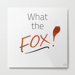 WHAT THE FOX! Metal Print