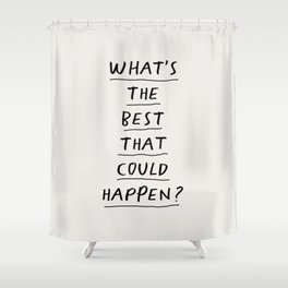 What's The Best That Could Happen Shower Curtain