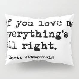 If you love me everything's all right Pillow Sham