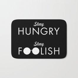 Stay Hungry Stay Foolish Bath Mat
