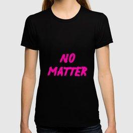 No Matter Bright Pink T-shirt