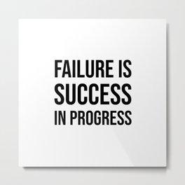 Failure is success in progress Metal Print