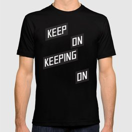 Keep On Keeping on T-shirt