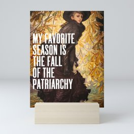 My Favorite Season Is The Fall Of The Patriarchy Mini Art Print