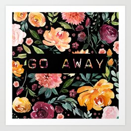 Say it with Flowers: GO AWAY Art Print