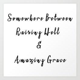 Somewhere Between Raising Hell & Amazing Grace Kunstdrucke