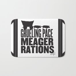 Grueling Pace Meager Rations (Black) Bath Mat
