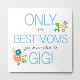 Only the Best Moms get promoted to Gigi Metal Print