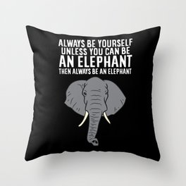 Always Be Yourself Unless You Can Be A Elephant Throw Pillow