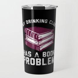 My Drinking Club Has A Book Problem Travel Mug