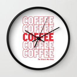 COFFEE TO START MY DAY Wall Clock