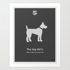 The Dog Did It Art Print