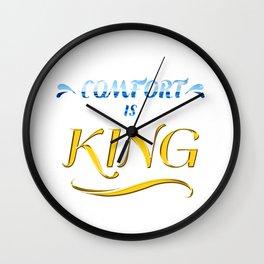 Comfort is King Wall Clock