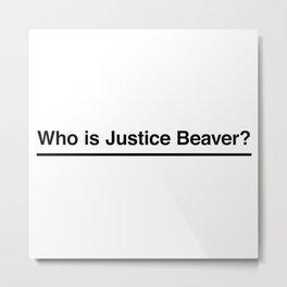 Who is Justice Beaver? Metal Print