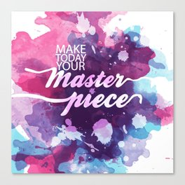 make today your masterpiece Canvas Print