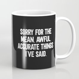 Mean, Awful, Accurate Things Funny Quote Coffee Mug