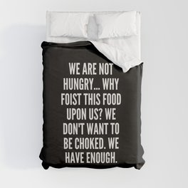 We are not hungry Why foist this food upon us We don t want to be choked We have enough Duvet Cover