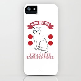 "A cute T-shirt design with a Cat saying ""In My Defense, I Was Left Unsupervised"" Shady Alone Solo iPhone Case"