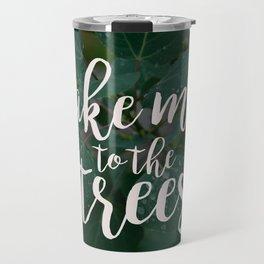Take Me to the Trees Travel Mug