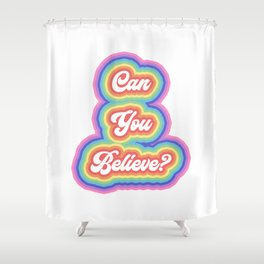 Can you believe? Shower Curtain
