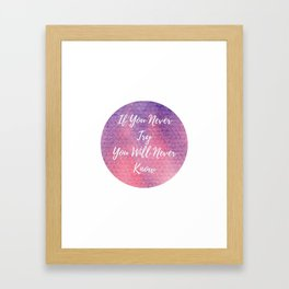 If you never try, you will never know Framed Art Print
