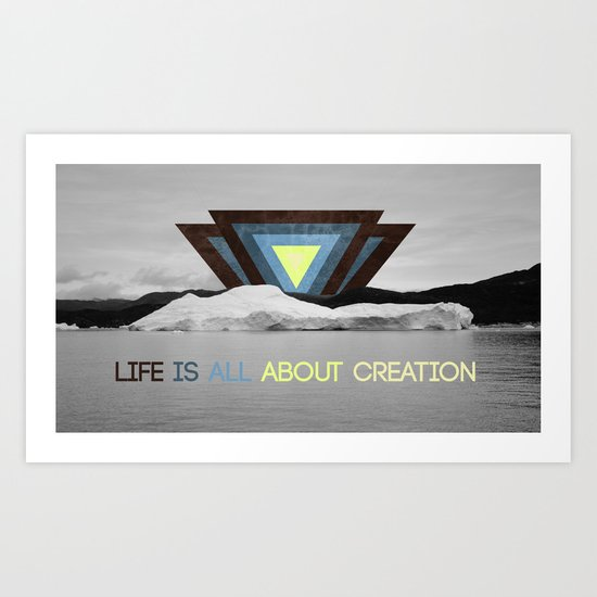Life is all about creation Art Print