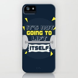 Its not going to lift itself Gym Motivational Fitness Quotes iPhone Case