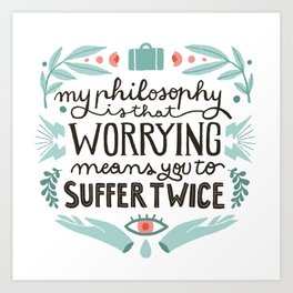 Worrying means you to suffer twice Art Print