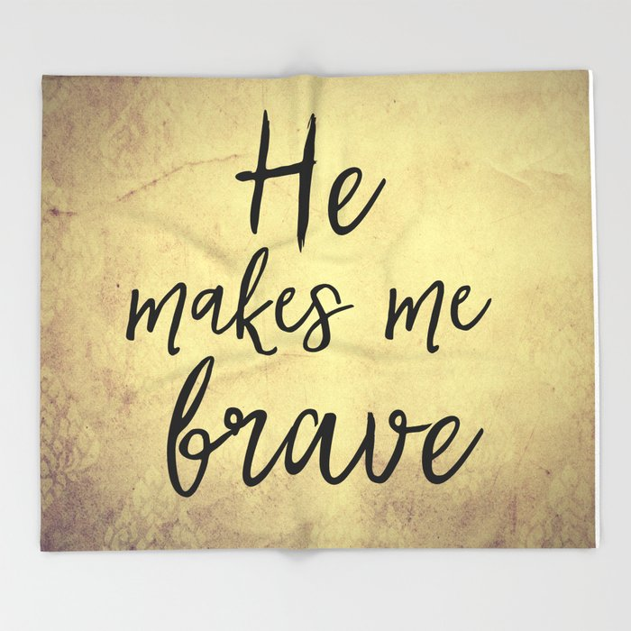 He Makes Me Brave Quote Throw Blanket