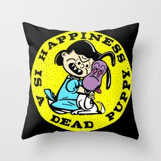 HAPPINESS IS A DEAD PUPPY. Throw Pillow