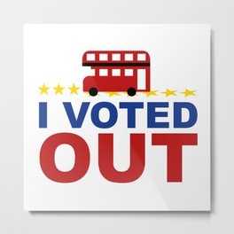 I Voted OUT Metal Print